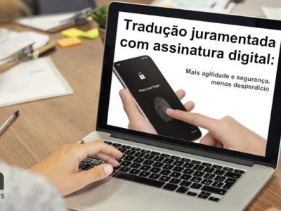 Segurança e agilidade na transmissão dos dados, redução de gastos e recursos são vantagens da tradução juramentada com assinatura digital.