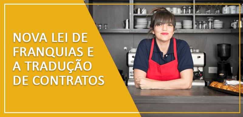 A nova lei de franquias começa a valer a partir de março de 2020. Uma das exigências é a tradução de contratos internacionais para a língua portuguesa.
