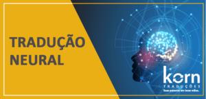 A inteligência artificial e o deep learning estão transformando produtos e serviços de empresas no mundo todo. A tradução neural é uma dessas inovações.
