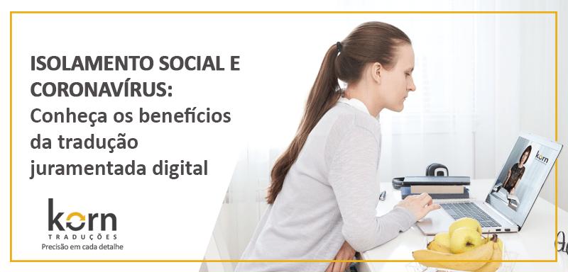 Em tempos de isolamento social e coronavírus, a tradução juramentada digital é a melhor opção para proteger o negócio, a saúde e os colaboradores.
